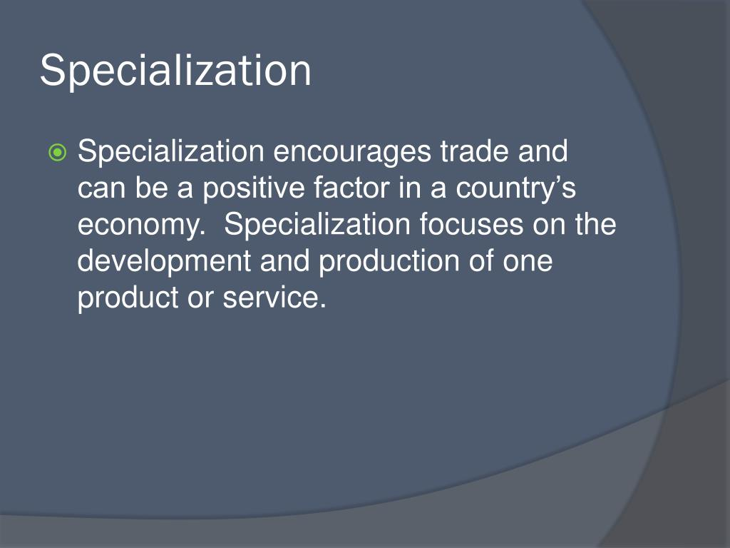 specialization in trade However, specialization and trade are often misunderstood misconceptions about specialization and trade are held by economists as well as by noneconomists, by libertarians as  the point is that specialization is subtle, deep, and highly dependent on context the textbook examples that show.