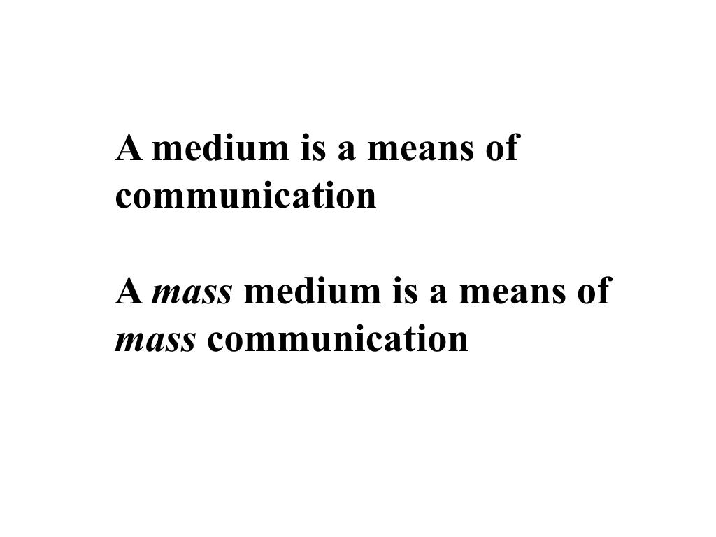 A medium is a means of communication
