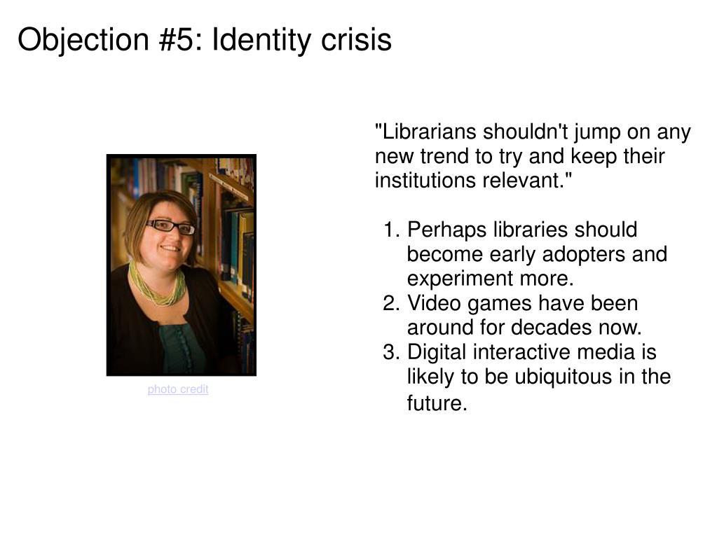 Objection #5: Identity crisis