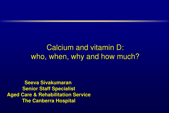 Calcium and vitamin d who when why and how much l.jpg
