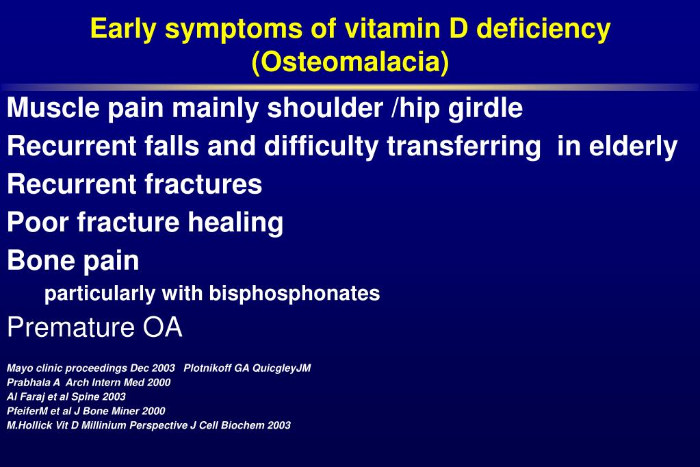 Early symptoms of vitamin D deficiency  (Osteomalacia)