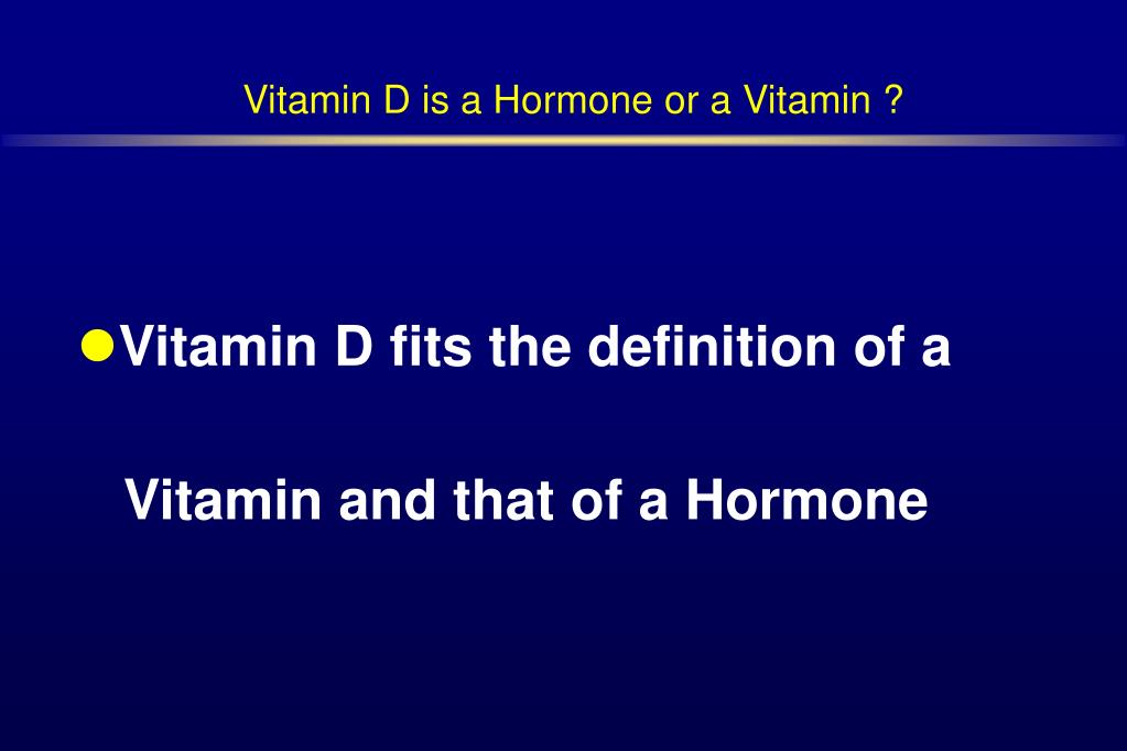 Vitamin D is a Hormone or a Vitamin ?