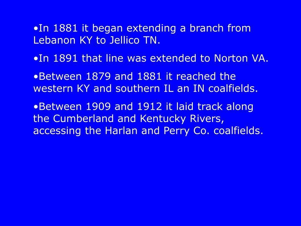 In 1881 it began extending a branch from Lebanon KY to Jellico TN.