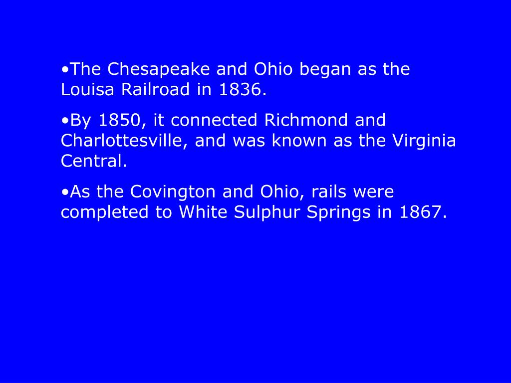 The Chesapeake and Ohio began as the Louisa Railroad in 1836.