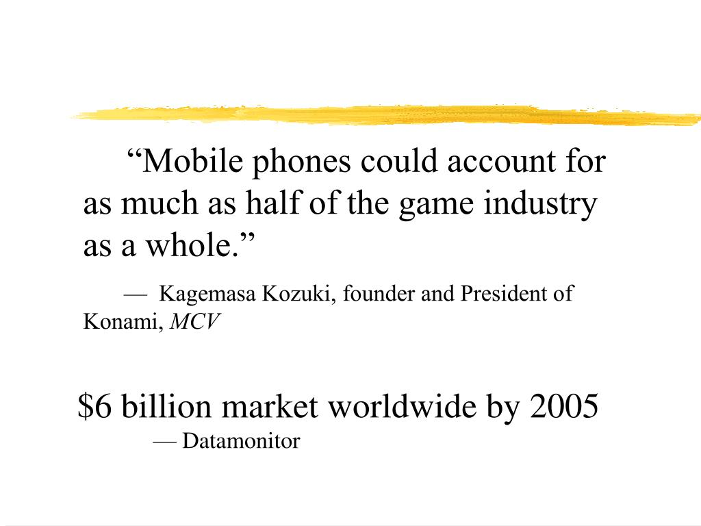 """Mobile phones could account for as much as half of the game industry as a whole."""