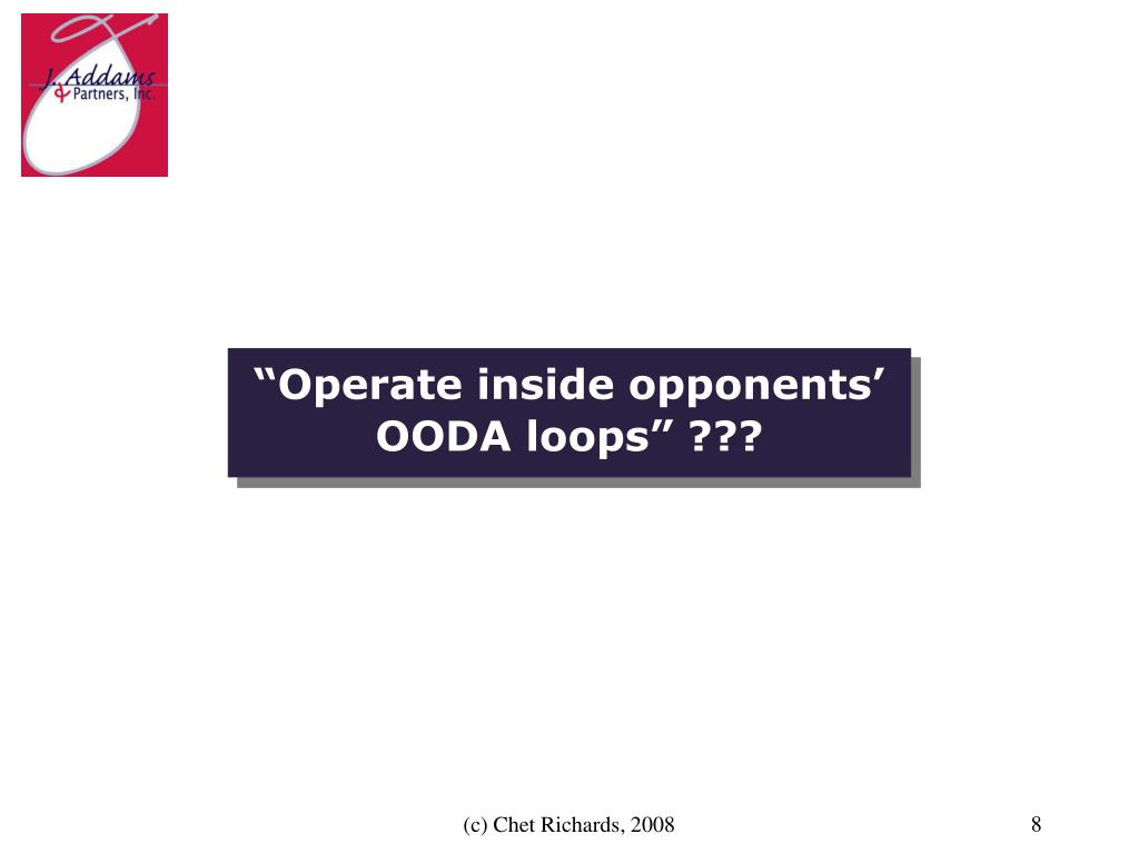 """Operate inside opponents' OODA loops"" ???"
