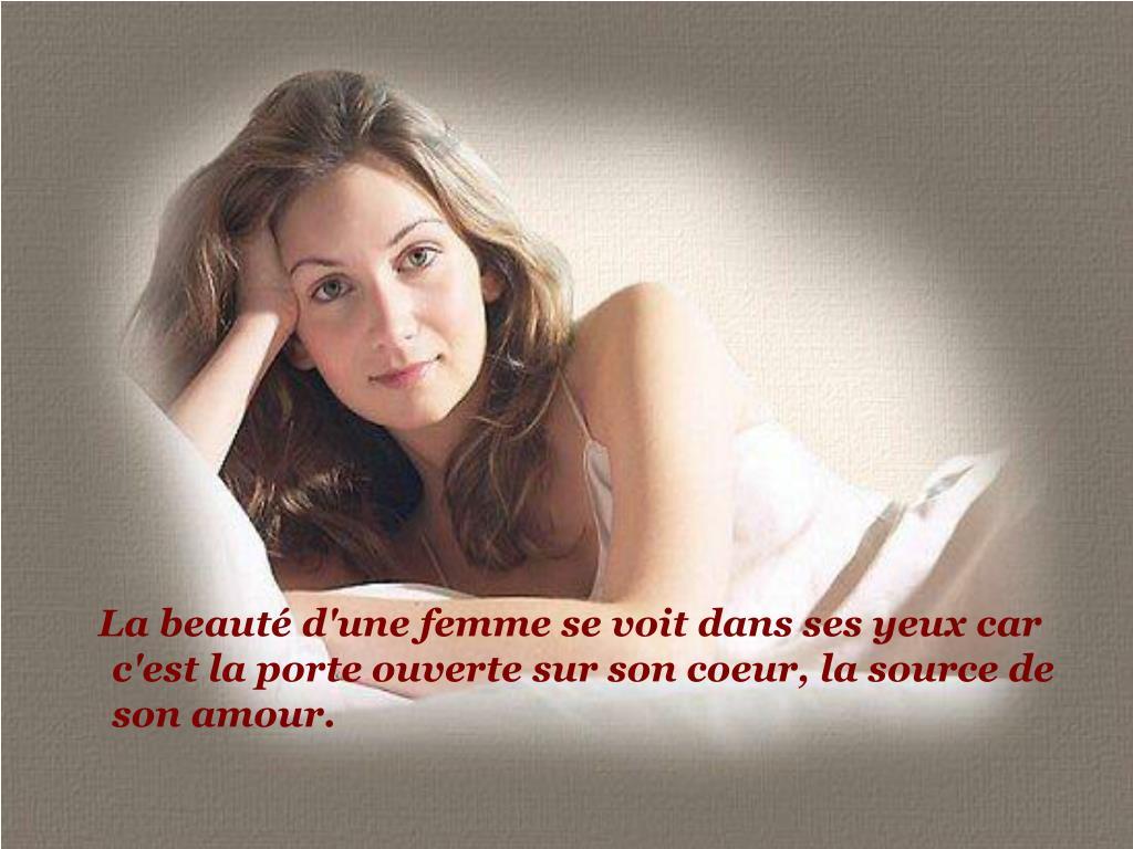 La beauté d'une femme se voit dans ses yeux car c'est la porte ouverte sur son coeur, la source de son amour.