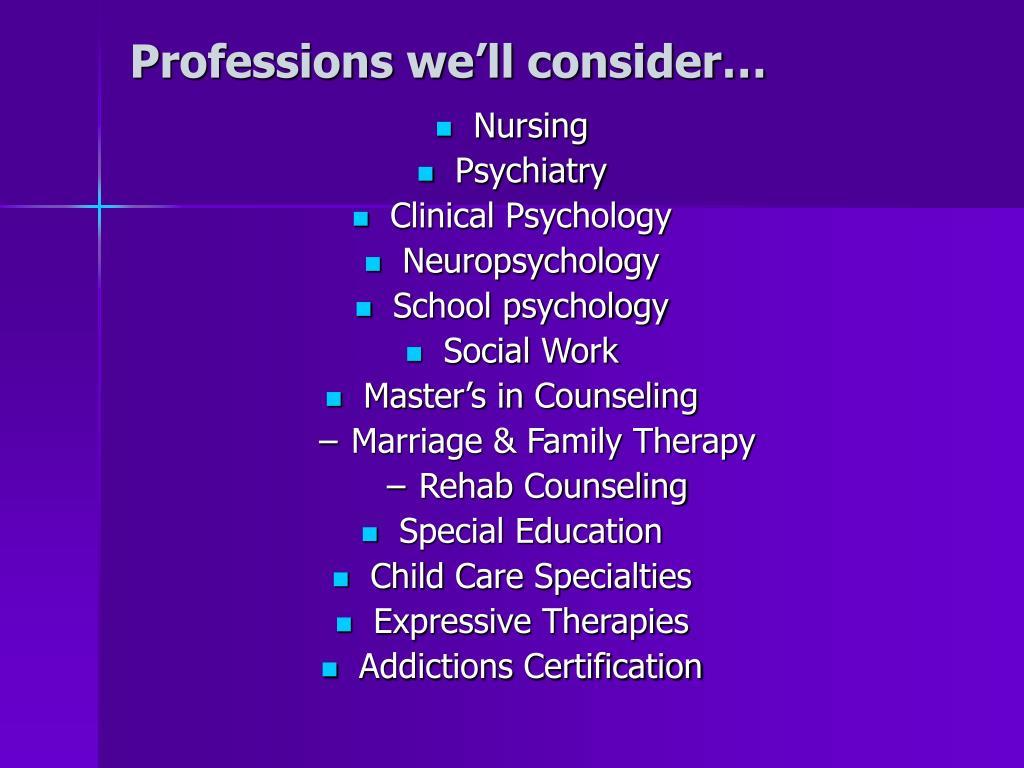 Professions we'll consider…