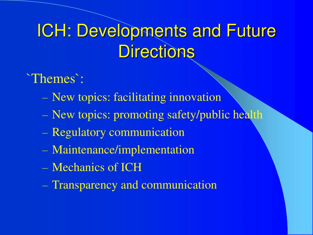 ICH: Developments and Future Directions
