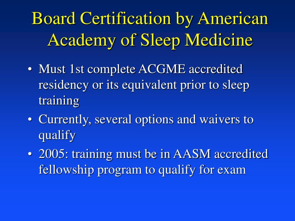Board Certification by American Academy of Sleep Medicine