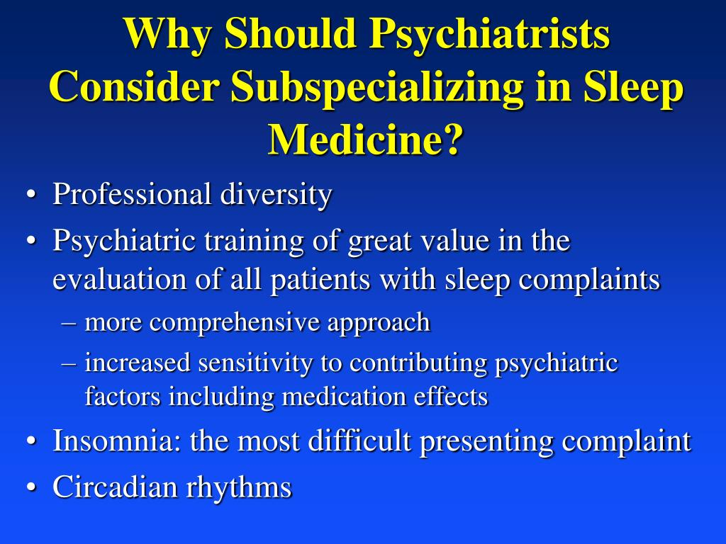 Why Should Psychiatrists Consider Subspecializing in Sleep Medicine?