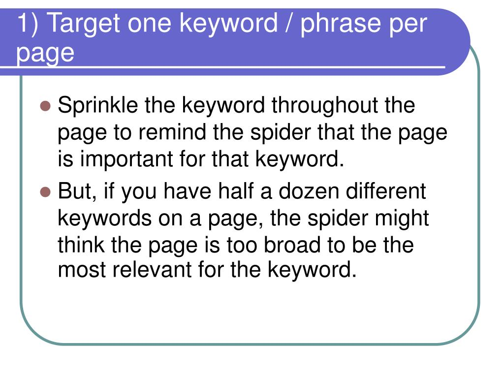 1) Target one keyword / phrase per page