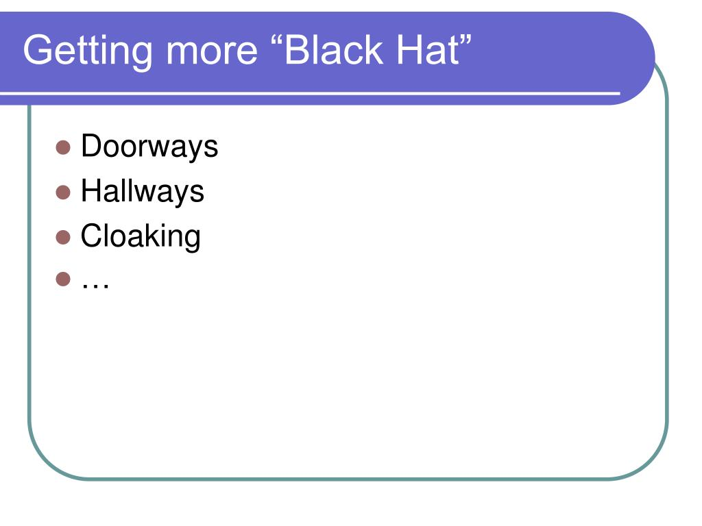 "Getting more ""Black Hat"""