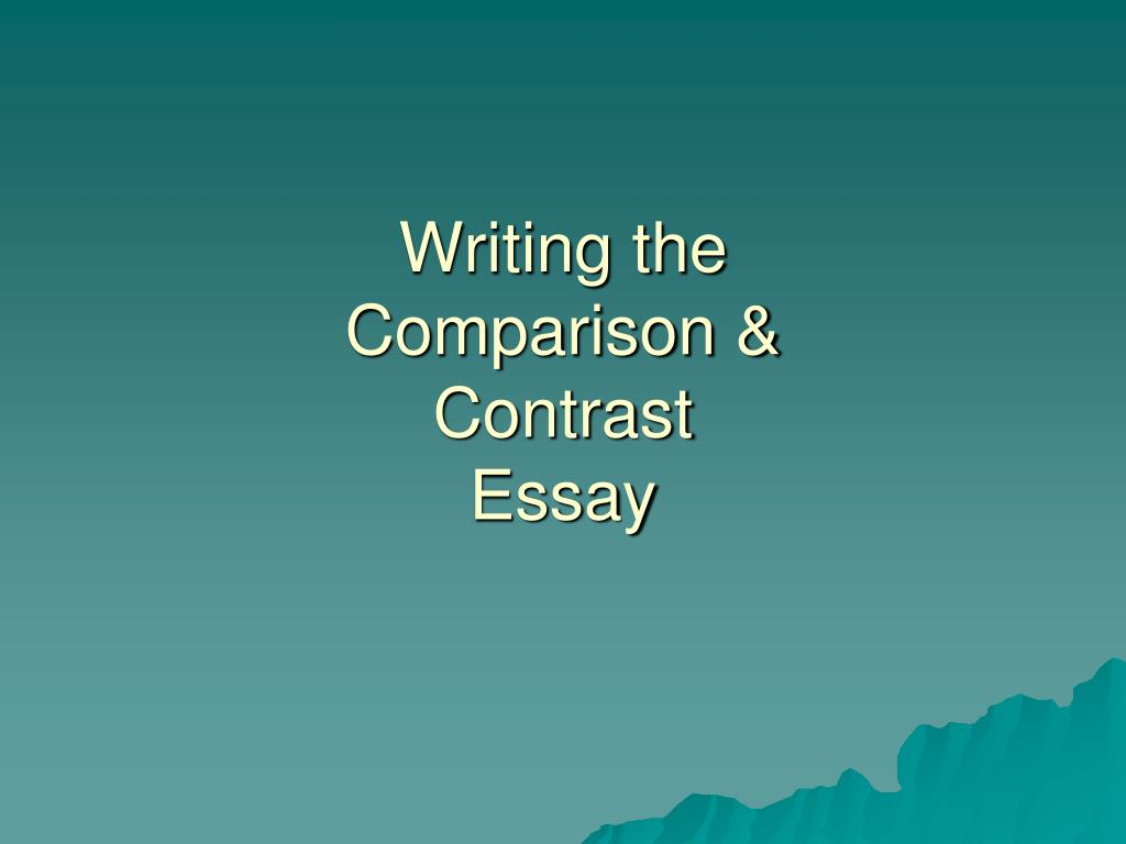 write compare contrast essay ppt A comparison or contrast essay is an essay in which you either compare something or contrast  you will then write a contrast  or contrast essay:.