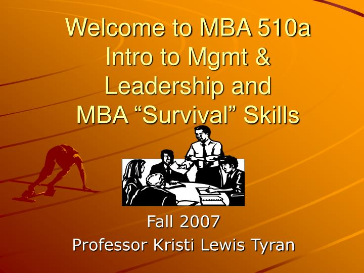 Welcome to mba 510a intro to mgmt leadership and mba survival skills