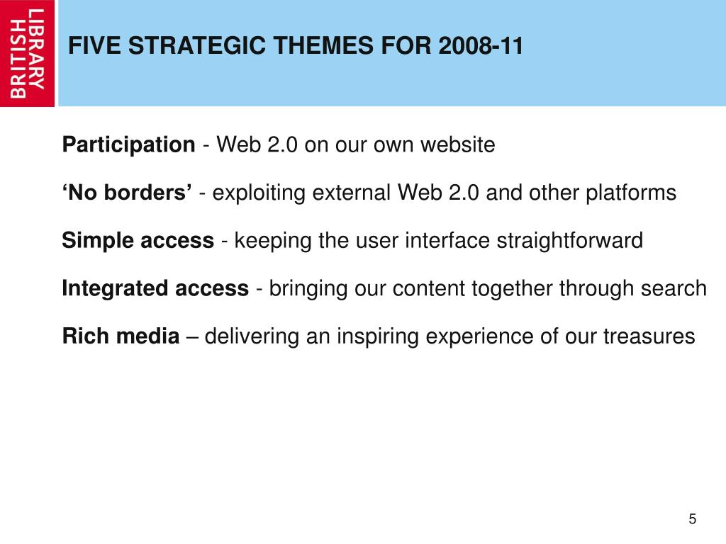 FIVE STRATEGIC THEMES FOR 2008-11
