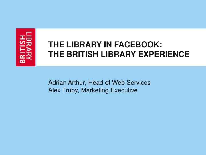 The library in facebook the british library experience