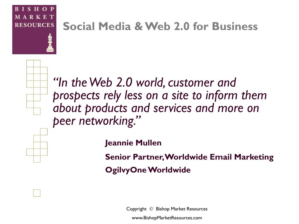 """""""In the Web 2.0 world, customer and prospects rely less on a site to inform them about products and services and more on peer networking."""""""