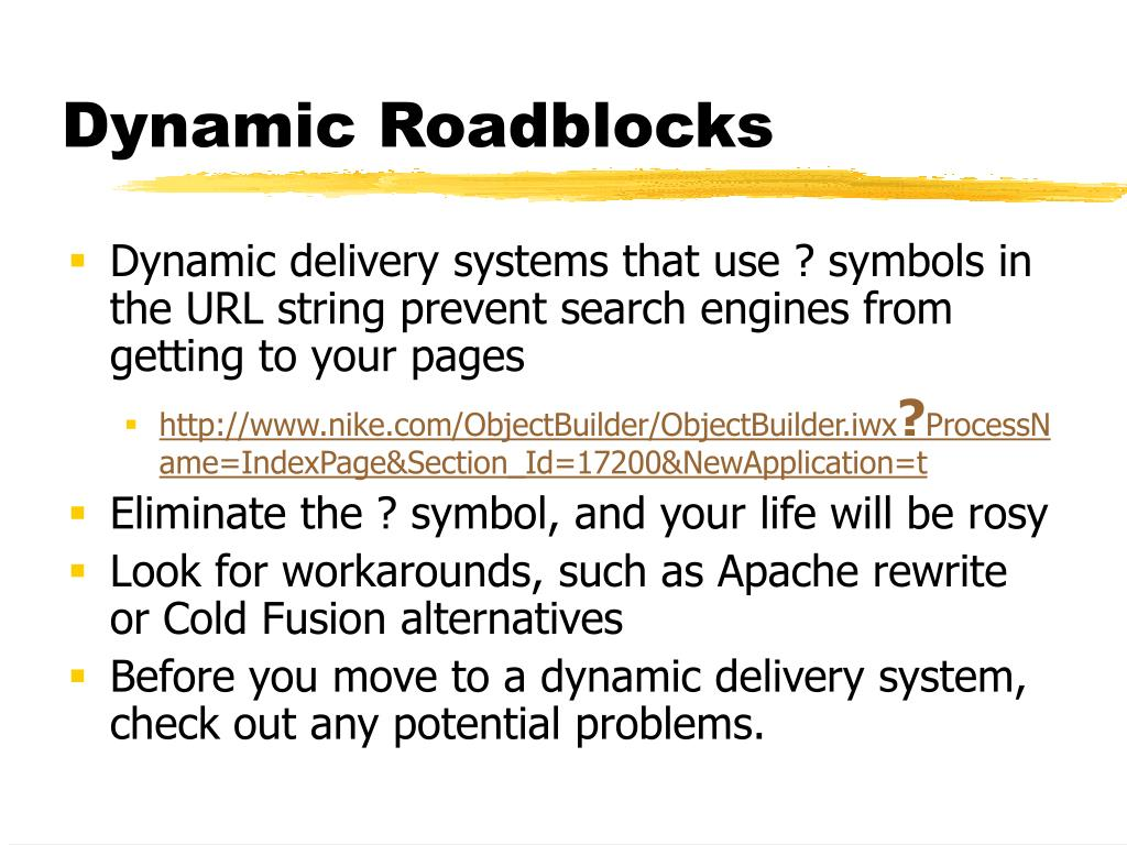 Dynamic delivery systems that use ? symbols in the URL string prevent search engines from getting to your pages