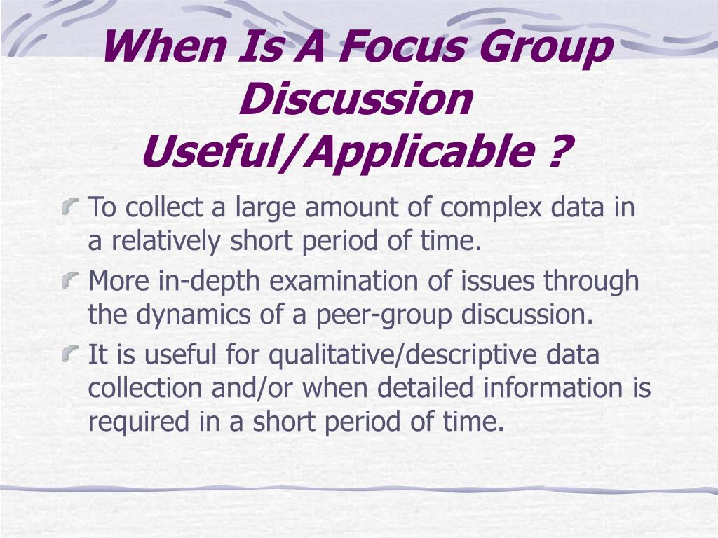 When Is A Focus Group Discussion Useful/Applicable ?
