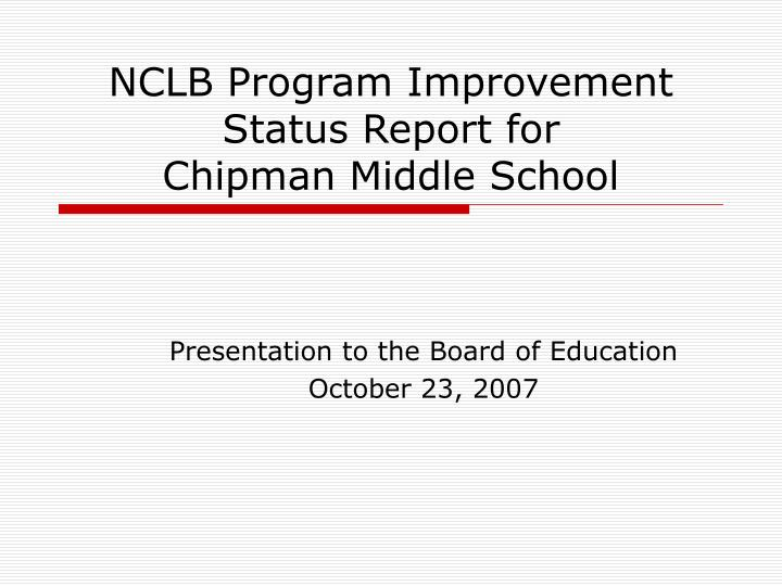 Nclb program improvement status report for chipman middle school l.jpg