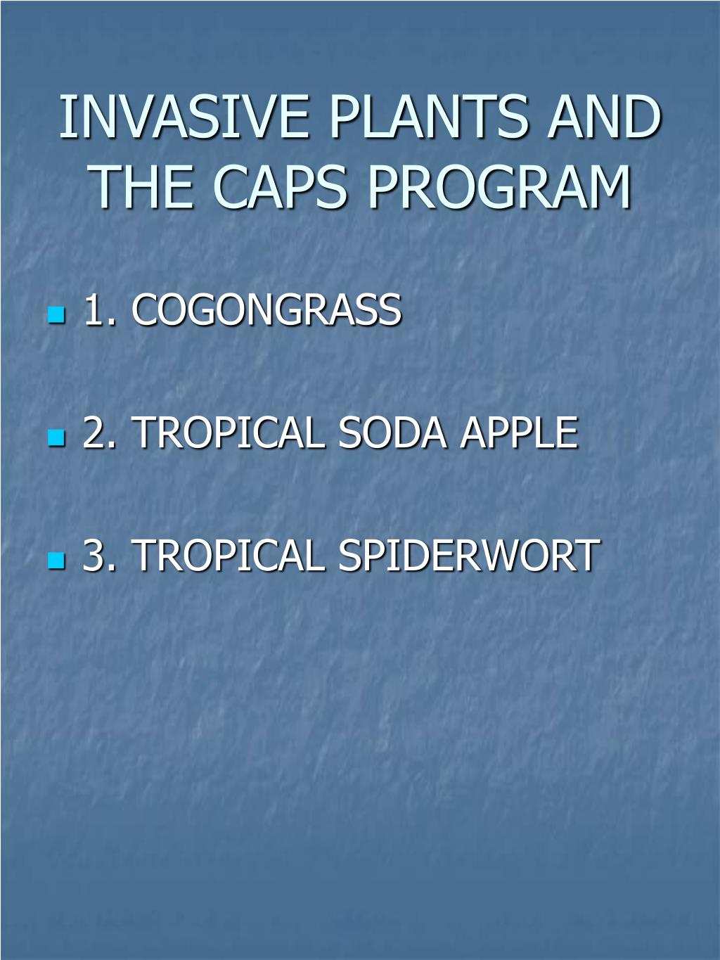 INVASIVE PLANTS AND THE CAPS PROGRAM