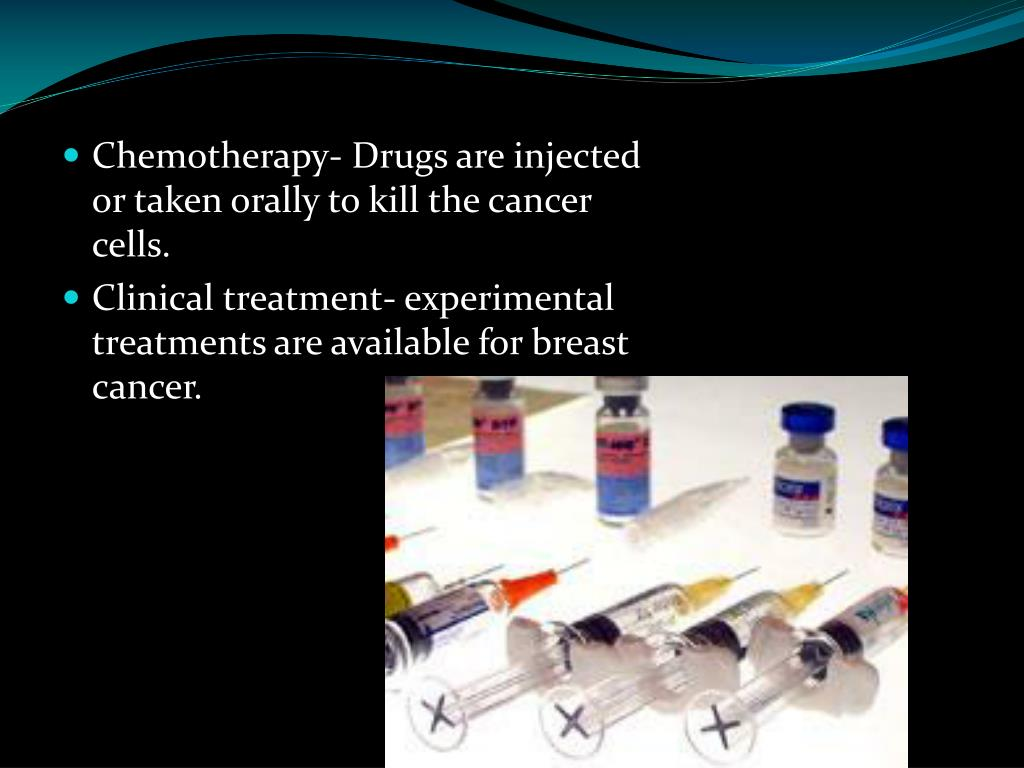 Chemotherapy- Drugs are injected or taken orally to kill the cancer cells.