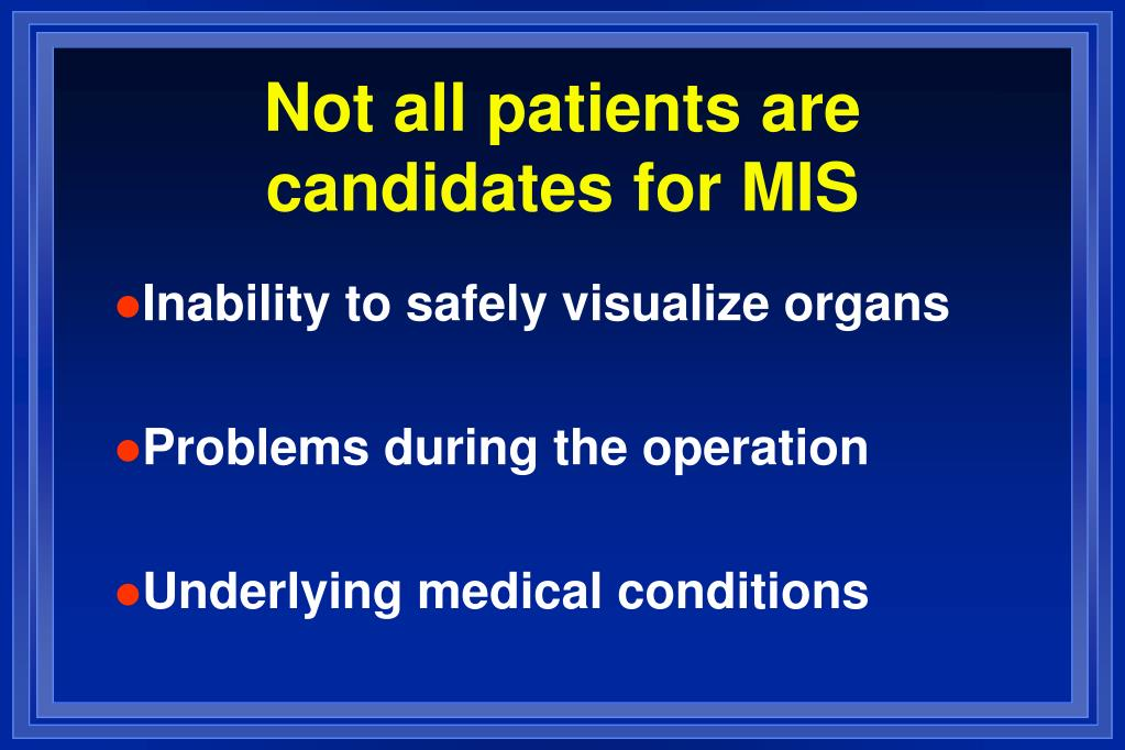 Not all patients are candidates for MIS