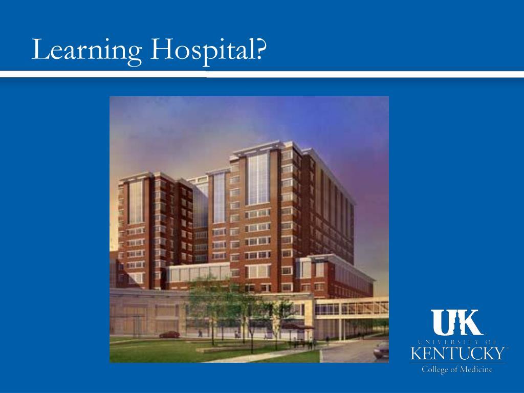 Learning Hospital?