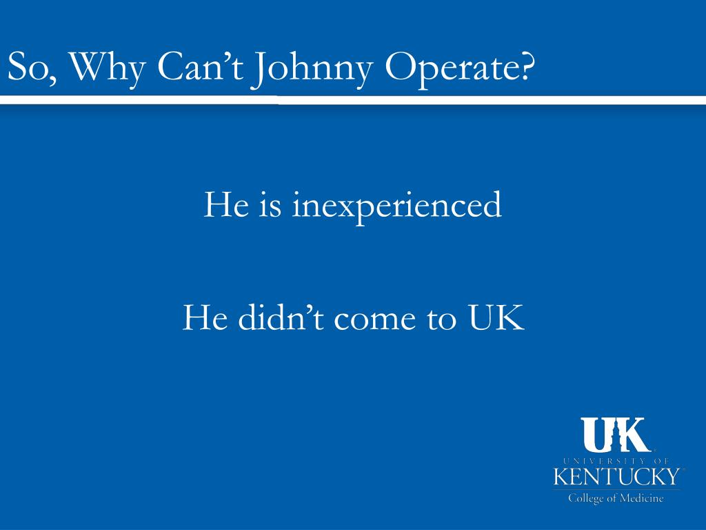 So, Why Can't Johnny Operate?