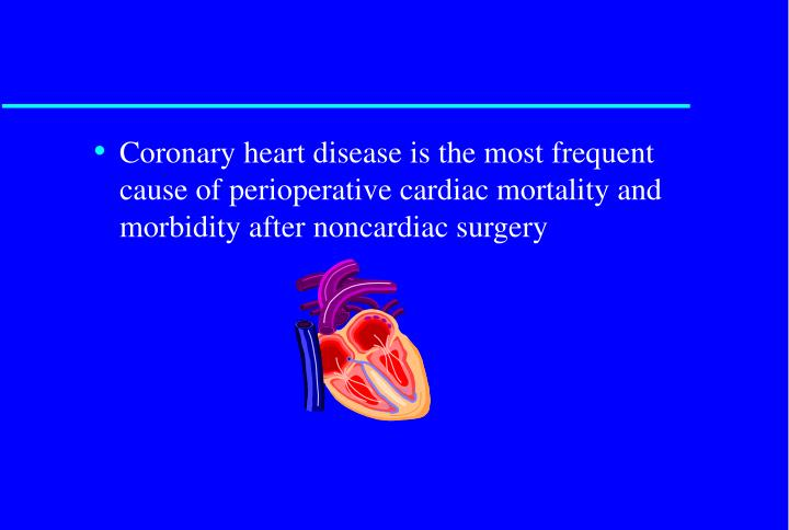 Coronary heart disease is the most frequent cause of perioperative cardiac mortality and morbidity a...