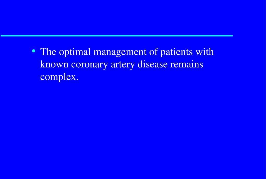 The optimal management of patients with known coronary artery disease remains complex.