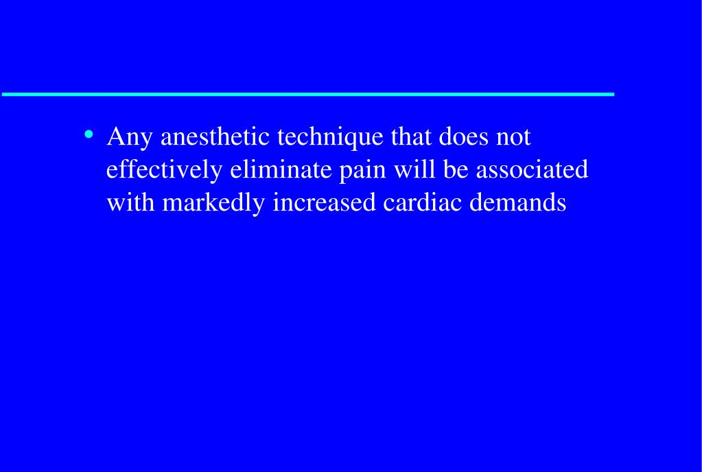 Any anesthetic technique that does not effectively eliminate pain will be associated with markedly increased cardiac demands