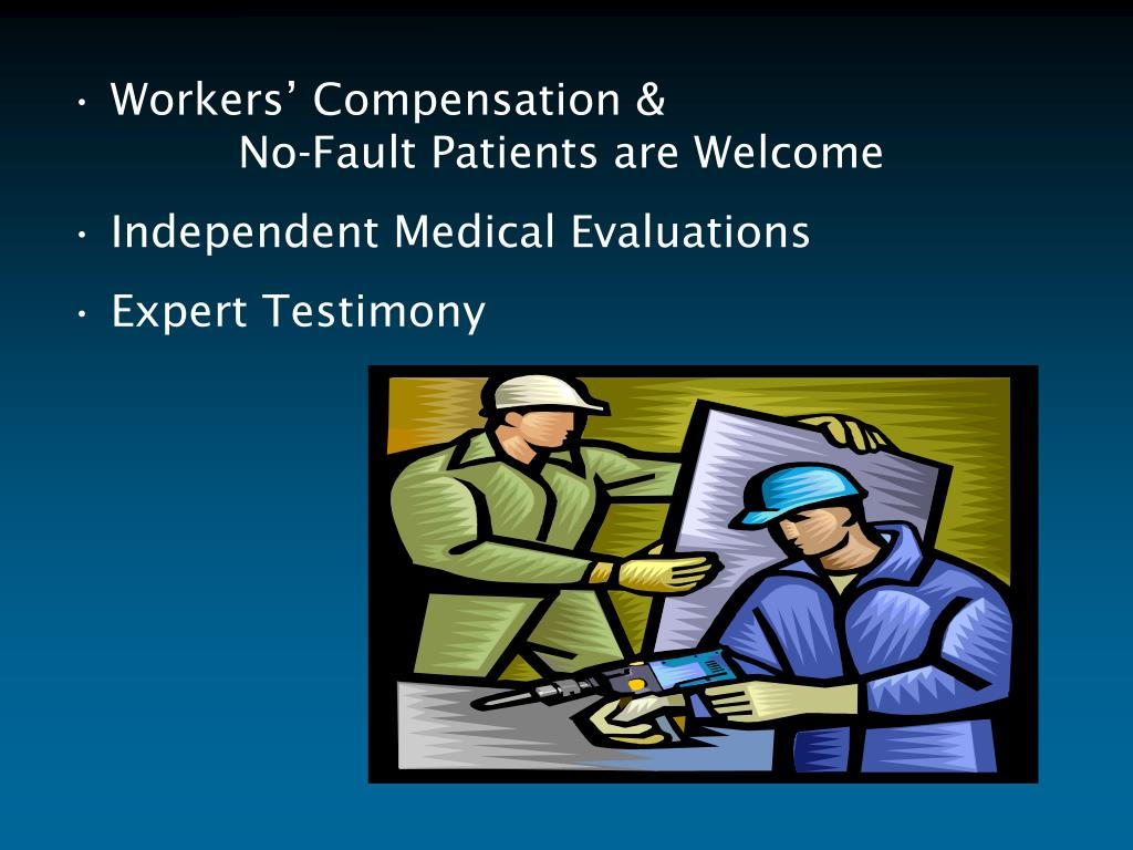 Workers' Compensation &                                			No-Fault Patients are Welcome