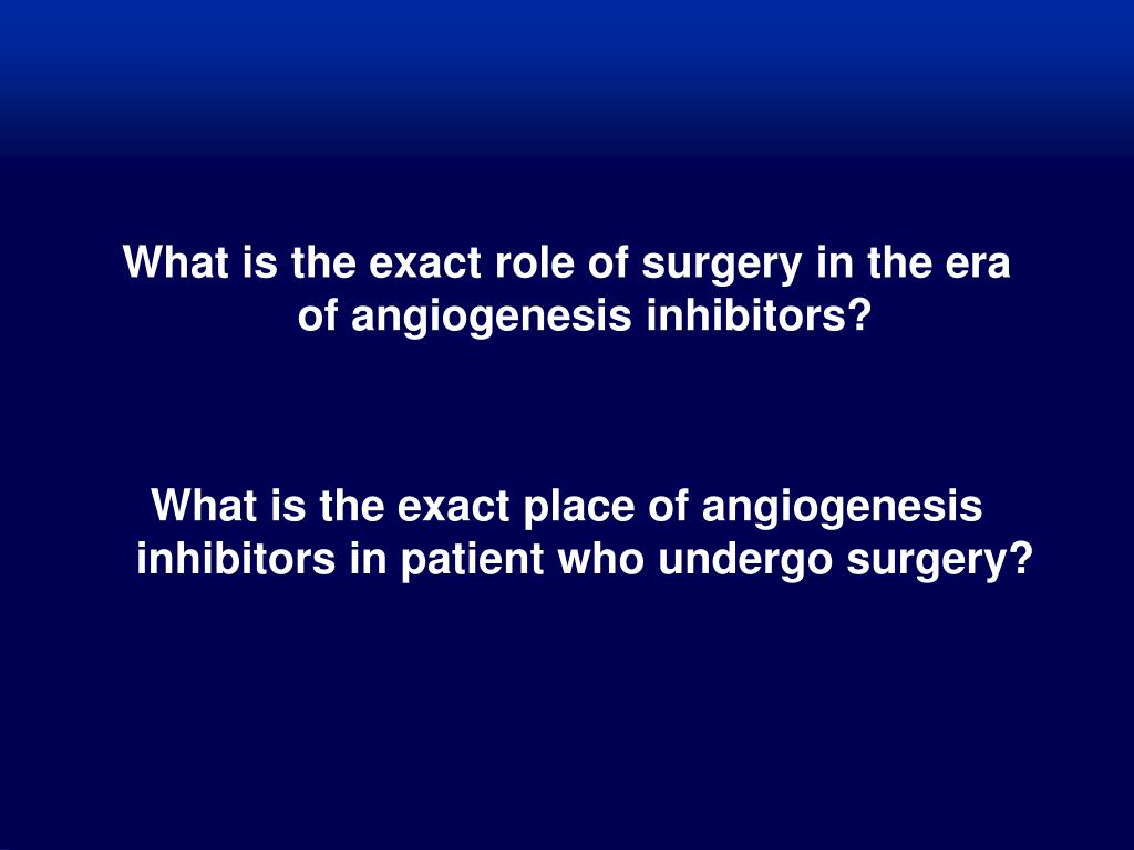 What is the exact role of surgery in the era of angiogenesis inhibitors?