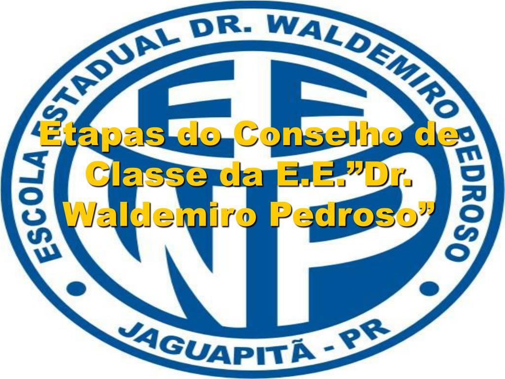 """Etapas do Conselho de Classe da E.E.""""Dr. Waldemiro Pedroso"""""""