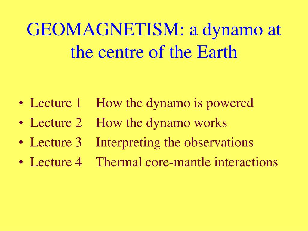 GEOMAGNETISM: a dynamo at the centre of the Earth