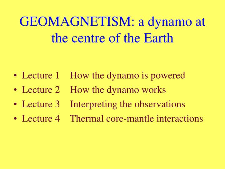 Geomagnetism a dynamo at the centre of the earth l.jpg