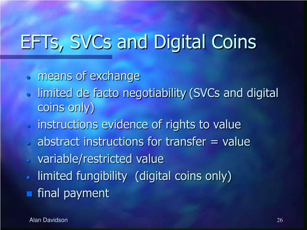 EFTs, SVCs and Digital Coins