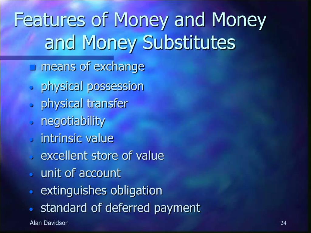 Features of Money and Money and Money Substitutes
