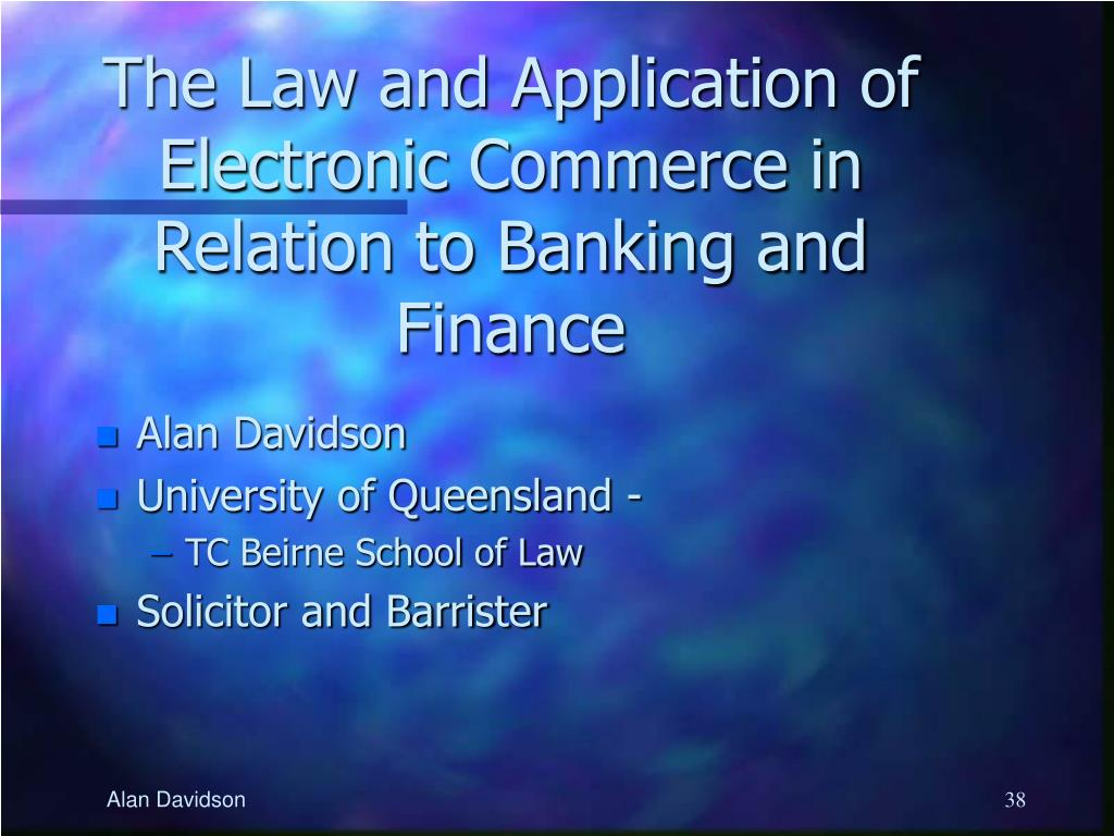 The Law and Application of Electronic Commerce in Relation to Banking and Finance