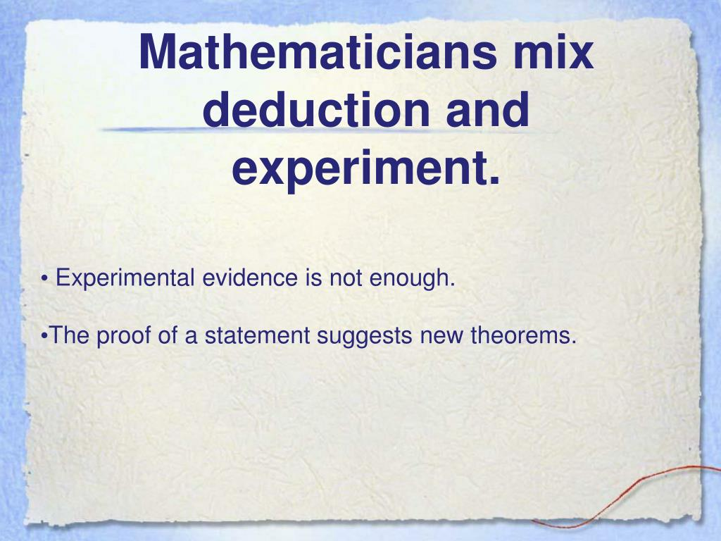 Mathematicians mix deduction and experiment.