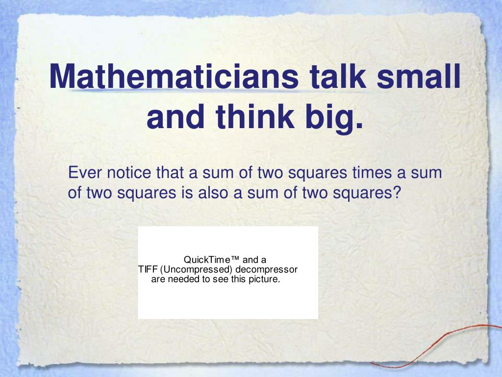 Mathematicians talk small and think big.