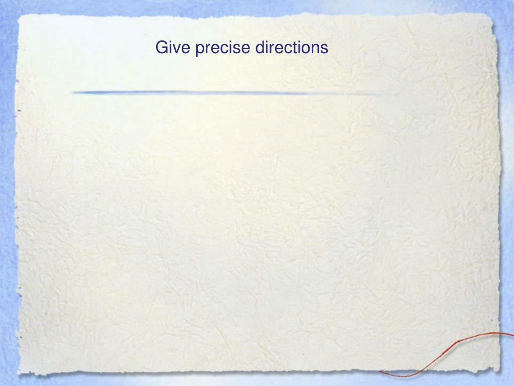 Give precise directions