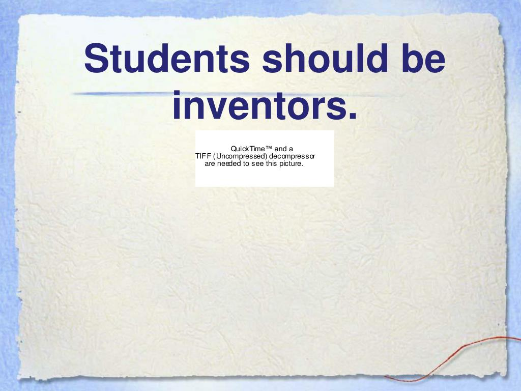 Students should be inventors.
