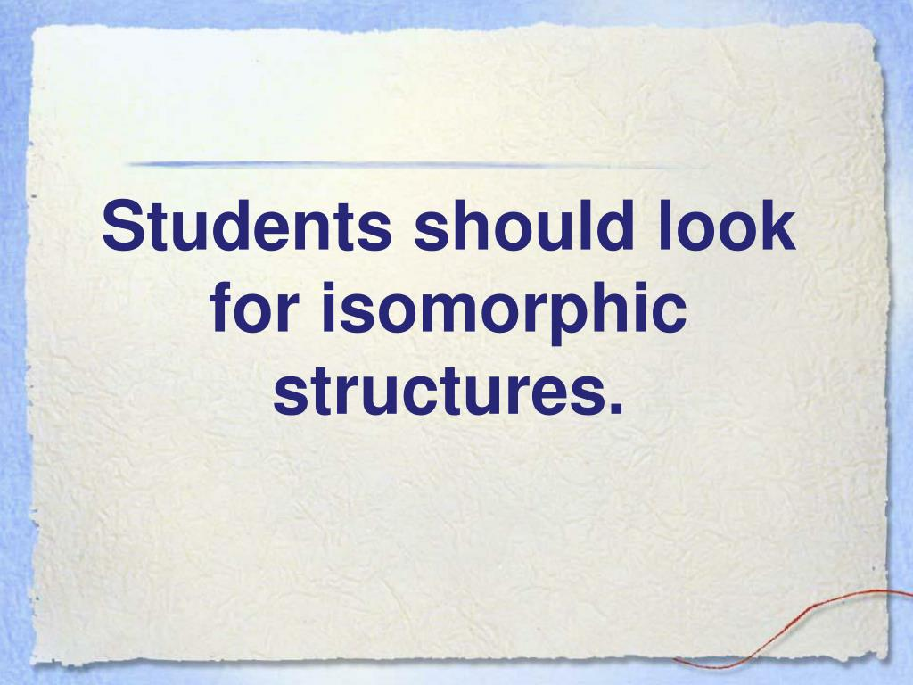 Students should look for isomorphic structures.