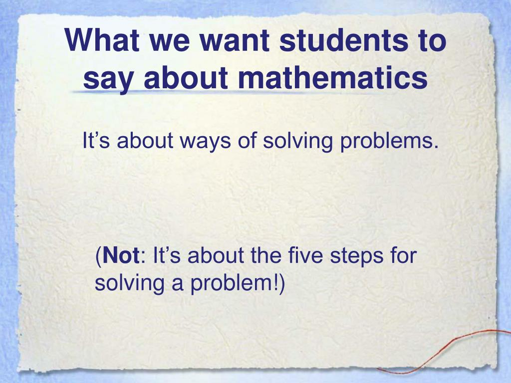 What we want students to say about mathematics