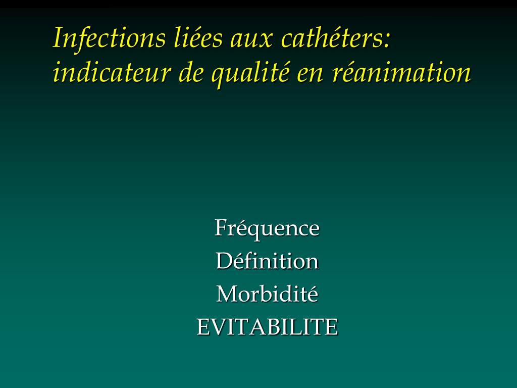 Infections liées aux cathéters: indicateur de qualité en réanimation