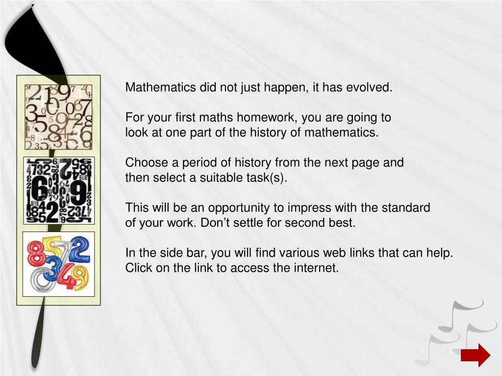 Mathematics did not just happen, it has evolved.