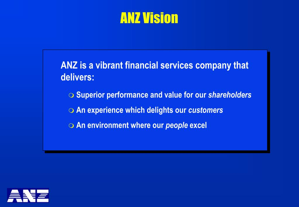 ANZ is a vibrant financial services company that delivers: